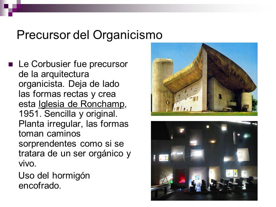Precursor del Organicismo Le Corbusier fue precursor de la arquitectura organicista. Deja de lado las formas rectas y crea esta Iglesia de Ronchamp, 1