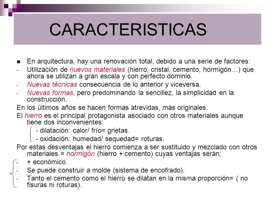 CARACTERISTICAS En arquitectura, hay una renovación total, debido a una serie de factores: - Utilización de nuevos materiales (hierro, cristal, cement