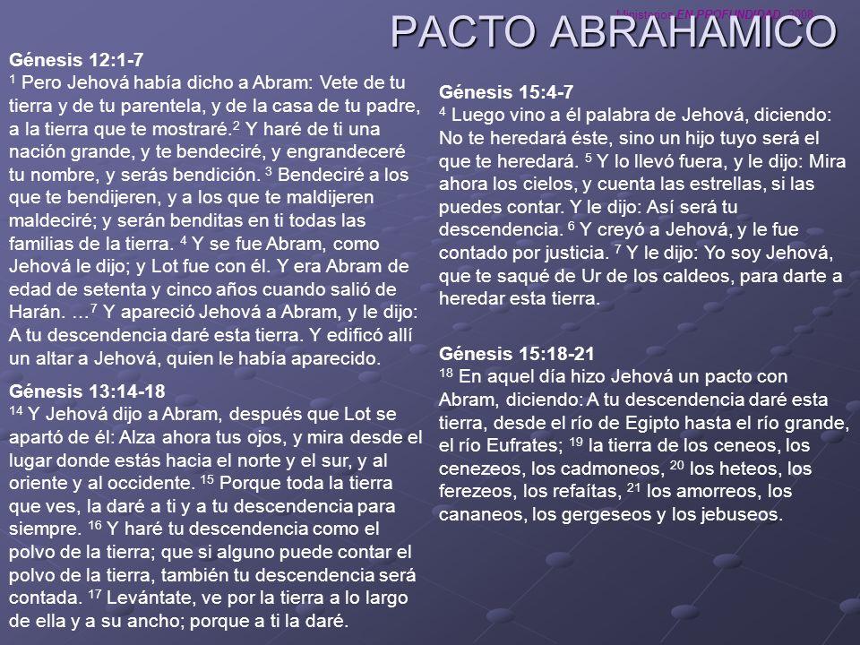 Ministerios EN PROFUNDIDAD 2008 PACTO ABRAHAMICO Génesis 17:1-14 1 Era Abram de edad de noventa y nueve años, cuando le apareció Jehová y le dijo: Yo soy el Dios Todopoderoso; anda delante de mí y sé perfecto.