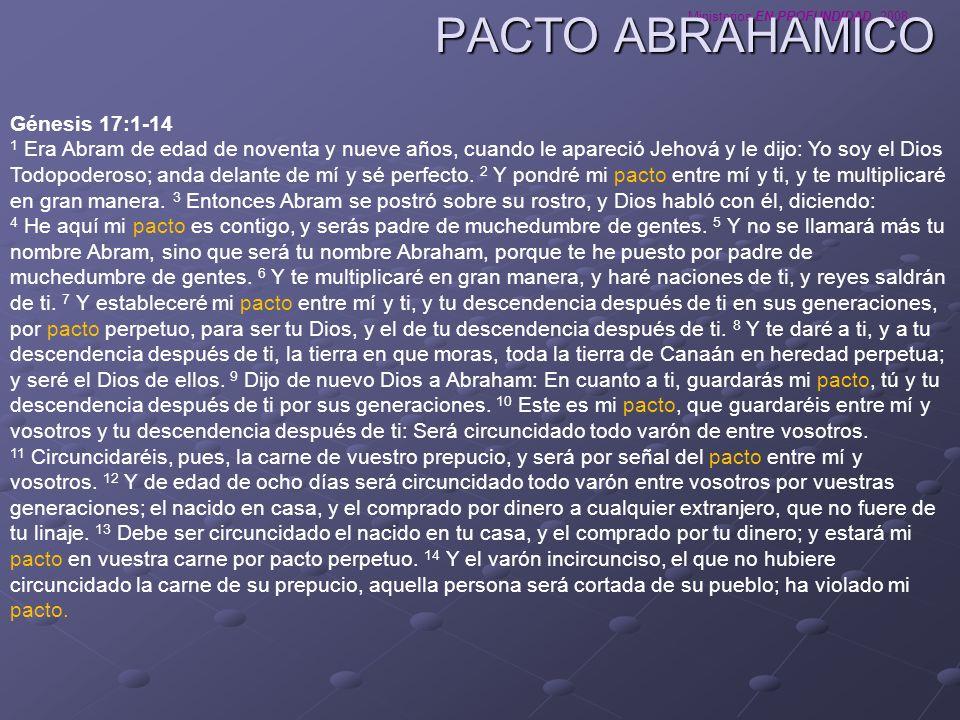 Ministerios EN PROFUNDIDAD 2008 PACTO ABRAHAMICO Génesis 17:1-14 1 Era Abram de edad de noventa y nueve años, cuando le apareció Jehová y le dijo: Yo