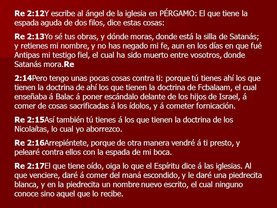 Re 2:12Y escribe al ángel de la iglesia en PÉRGAMO: El que tiene la espada aguda de dos filos, dice estas cosas: Re 2:13Yo sé tus obras, y dónde moras