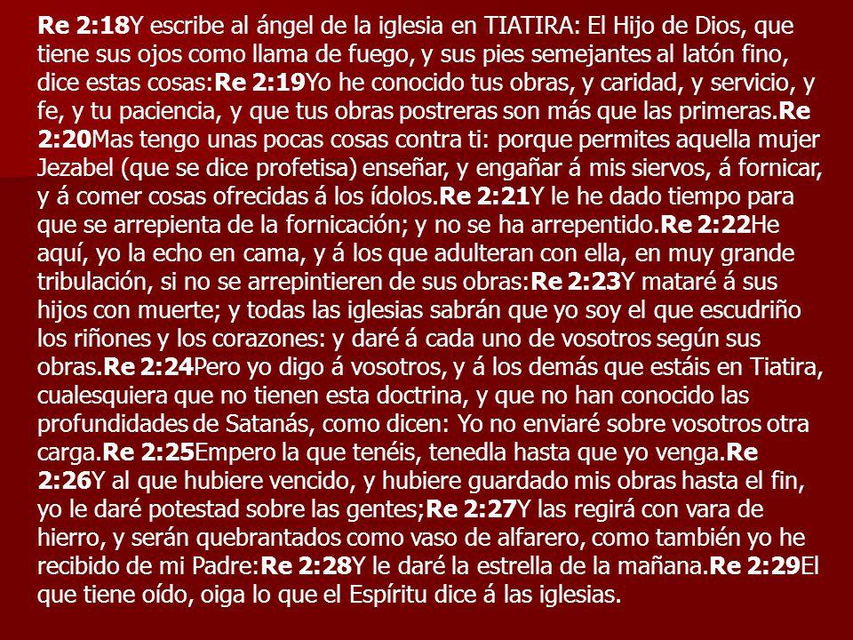 Re 2:18Y escribe al ángel de la iglesia en TIATIRA: El Hijo de Dios, que tiene sus ojos como llama de fuego, y sus pies semejantes al latón fino, dice