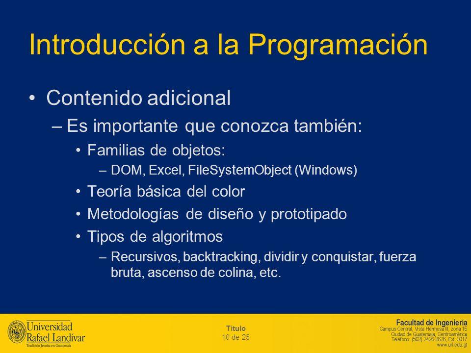 Título 10 de 25 Introducción a la Programación Contenido adicional –Es importante que conozca también: Familias de objetos: –DOM, Excel, FileSystemObj