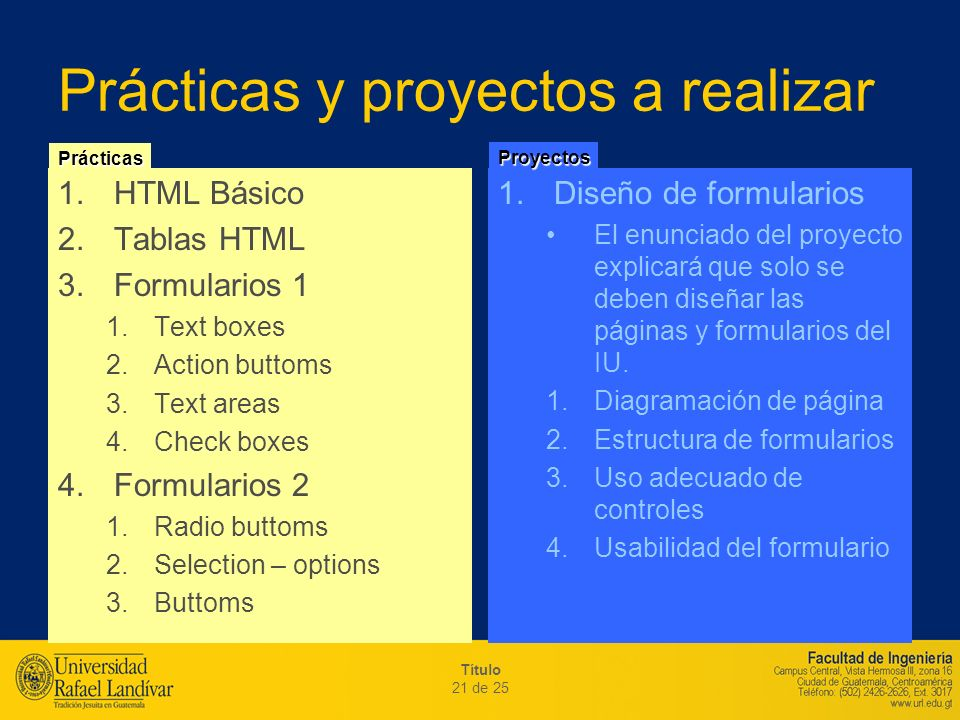 Título 21 de 25 Prácticas y proyectos a realizar 1.HTML Básico 2.Tablas HTML 3.Formularios 1 1.Text boxes 2.Action buttoms 3.Text areas 4.Check boxes