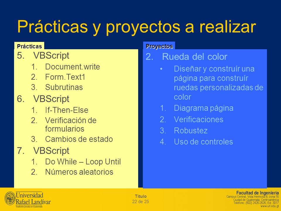 Título 22 de 25 Prácticas y proyectos a realizar 5.VBScript 1.Document.write 2.Form.Text1 3.Subrutinas 6.VBScript 1.If-Then-Else 2.Verificación de for