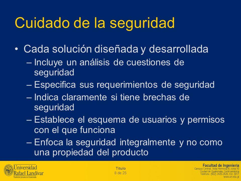 Título 8 de 25 Cuidado de la seguridad Cada solución diseñada y desarrollada –Incluye un análisis de cuestiones de seguridad –Especifica sus requerimi