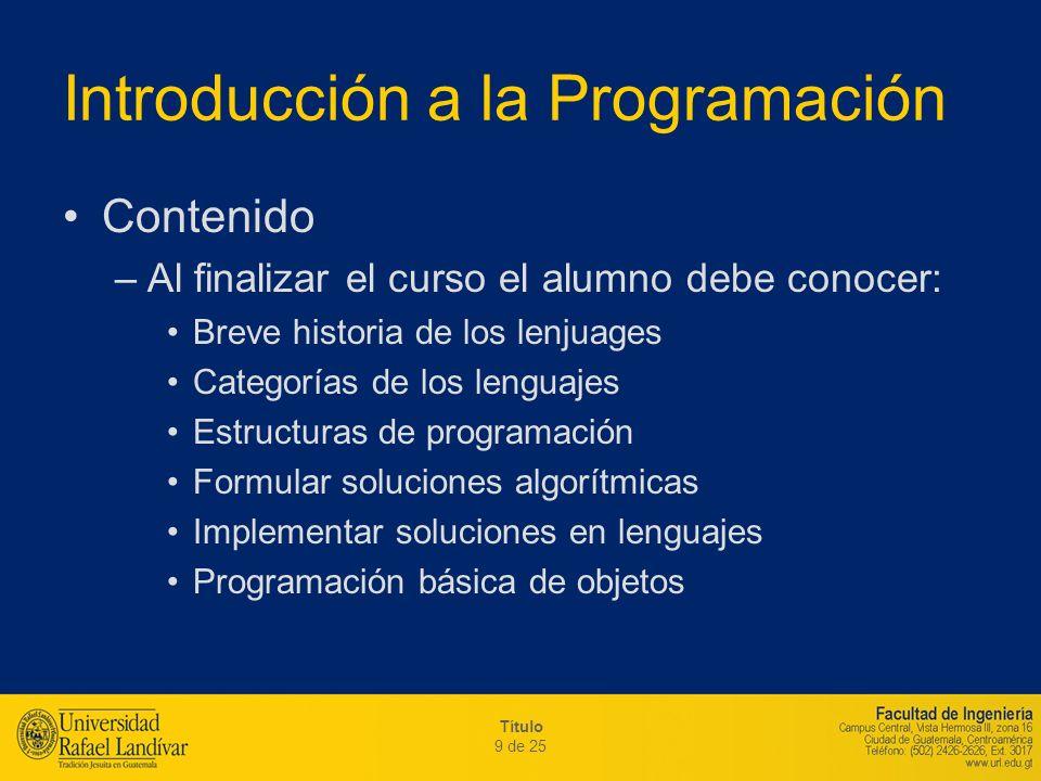 Título 9 de 25 Introducción a la Programación Contenido –Al finalizar el curso el alumno debe conocer: Breve historia de los lenjuages Categorías de l