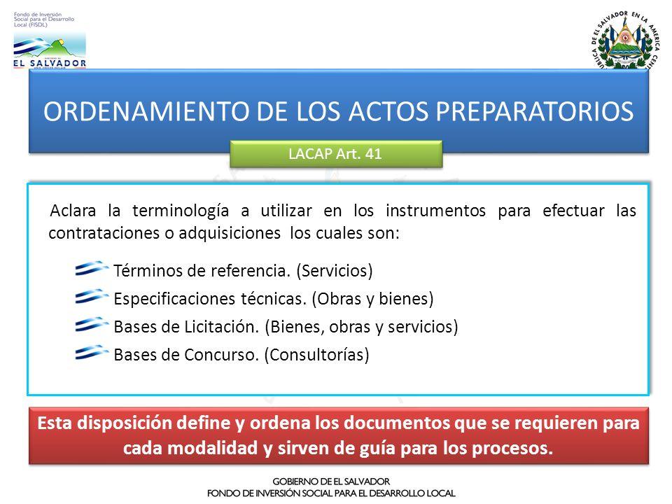 ORDENAMIENTO DE LOS ACTOS PREPARATORIOS LACAP Art. 41 Esta disposición define y ordena los documentos que se requieren para cada modalidad y sirven de