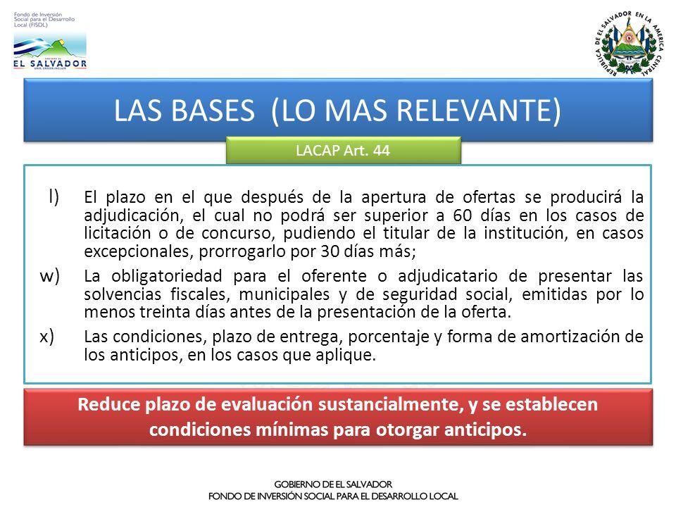 LAS BASES (LO MAS RELEVANTE) LACAP Art. 44 l) El plazo en el que después de la apertura de ofertas se producirá la adjudicación, el cual no podrá ser