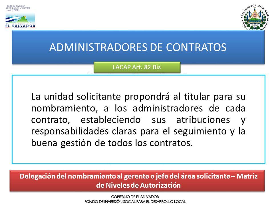 La unidad solicitante propondrá al titular para su nombramiento, a los administradores de cada contrato, estableciendo sus atribuciones y responsabili