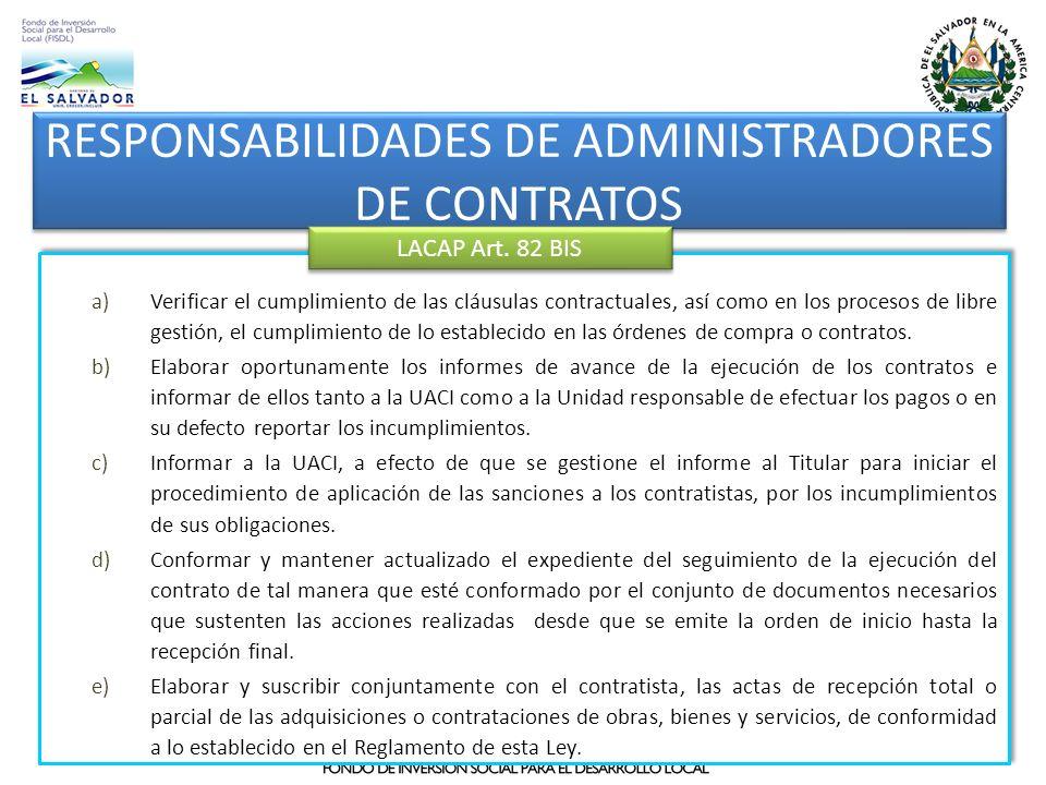 RESPONSABILIDADES DE ADMINISTRADORES DE CONTRATOS a)Verificar el cumplimiento de las cláusulas contractuales, así como en los procesos de libre gestió