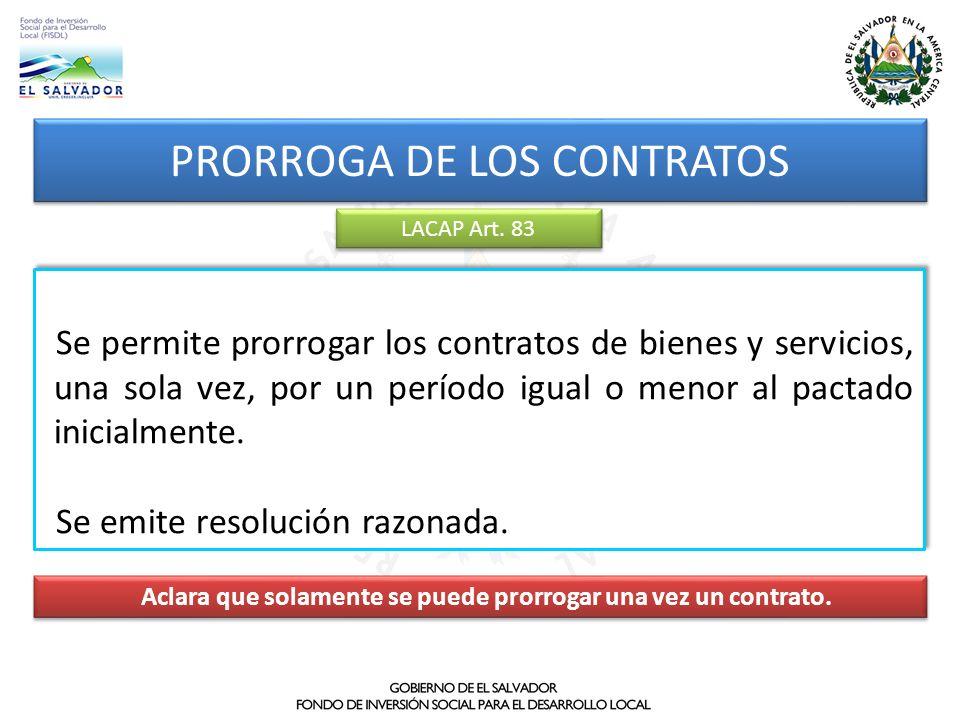 PRORROGA DE LOS CONTRATOS Se permite prorrogar los contratos de bienes y servicios, una sola vez, por un período igual o menor al pactado inicialmente