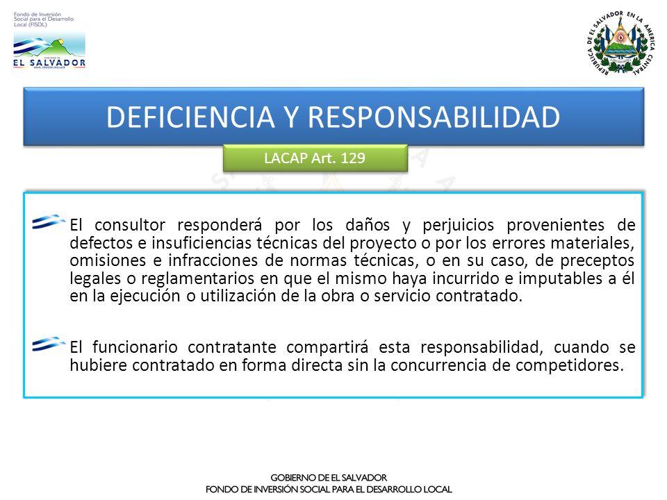 DEFICIENCIA Y RESPONSABILIDAD LACAP Art. 129 El consultor responderá por los daños y perjuicios provenientes de defectos e insuficiencias técnicas del