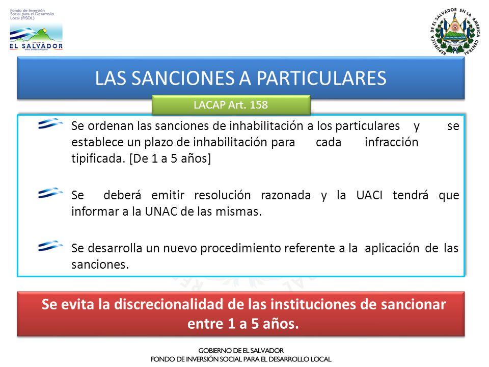 LAS SANCIONES A PARTICULARES Se evita la discrecionalidad de las instituciones de sancionar entre 1 a 5 años. Se ordenan las sanciones de inhabilitaci