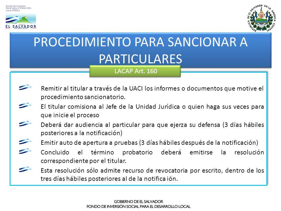 PROCEDIMIENTO PARA SANCIONAR A PARTICULARES Remitir al titular a través de la UACI los informes o documentos que motive el procedimiento sancionatorio