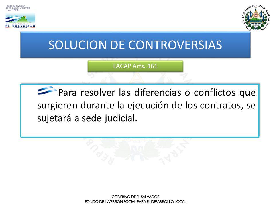SOLUCION DE CONTROVERSIAS LACAP Arts. 161 Para resolver las diferencias o conflictos que surgieren durante la ejecución de los contratos, se sujetará