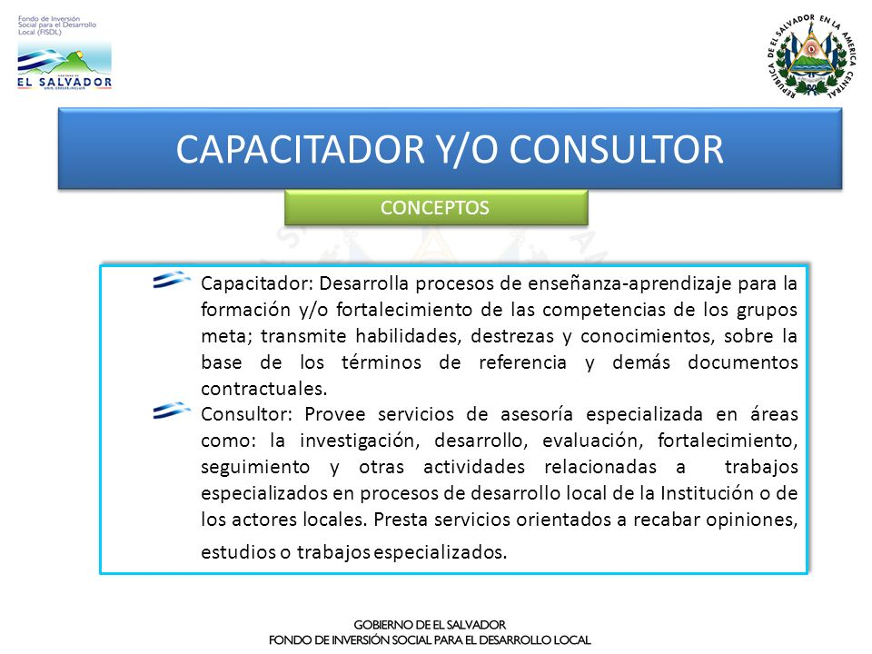 CAPACITADOR Y/O CONSULTOR Capacitador: Desarrolla procesos de enseñanza-aprendizaje para la formación y/o fortalecimiento de las competencias de los g