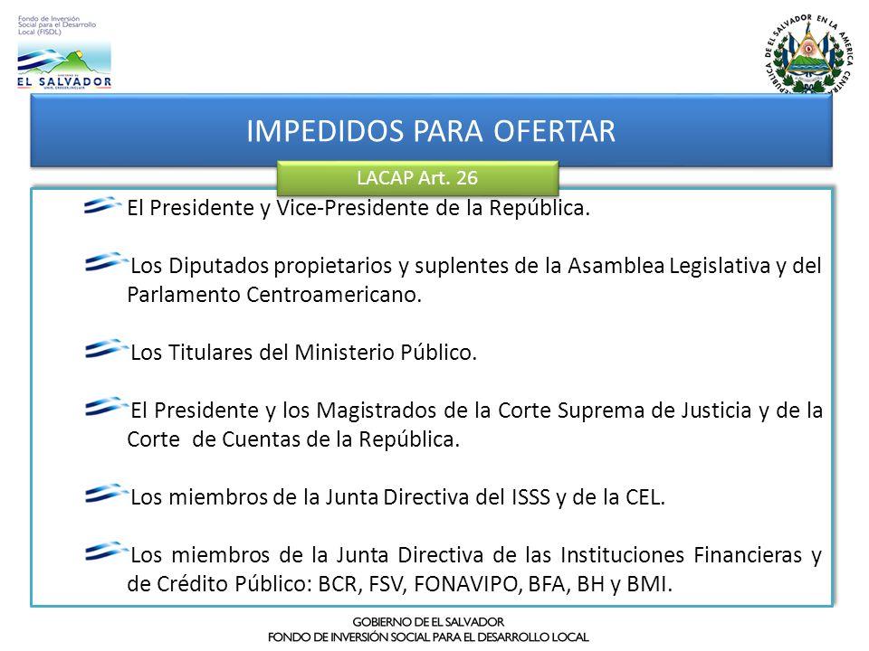 IMPEDIDOS PARA OFERTAR El Presidente y Vice-Presidente de la República. Los Diputados propietarios y suplentes de la Asamblea Legislativa y del Parlam