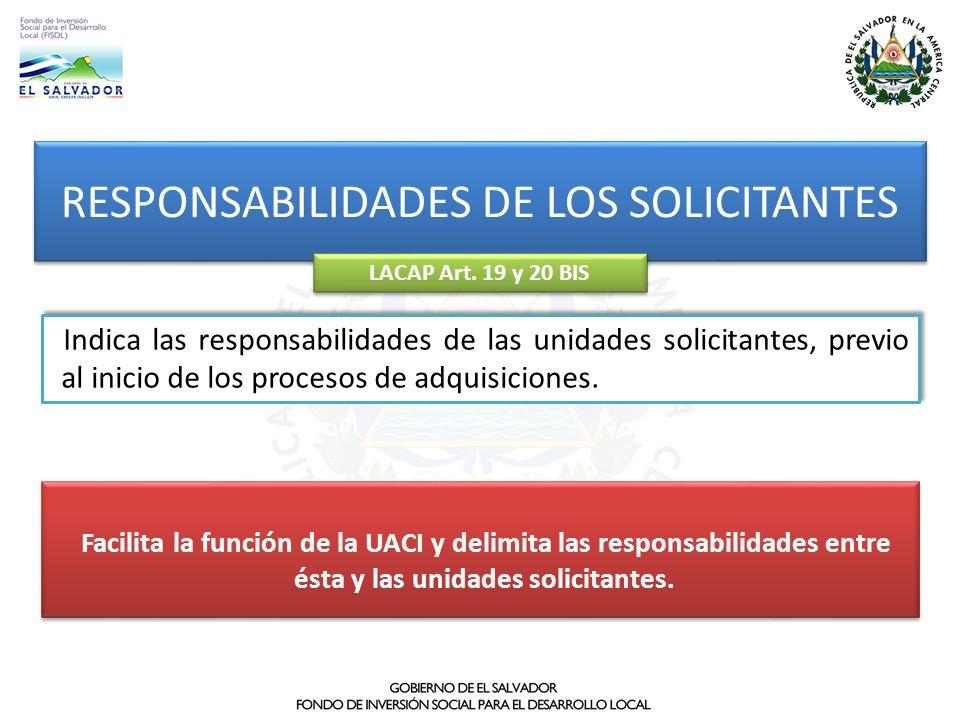 RESPONSABILIDADES DE LOS SOLICITANTES LACAP Art. 19 y 20 BIS Facilita la función de la UACI y delimita las responsabilidades entre ésta y las unidades