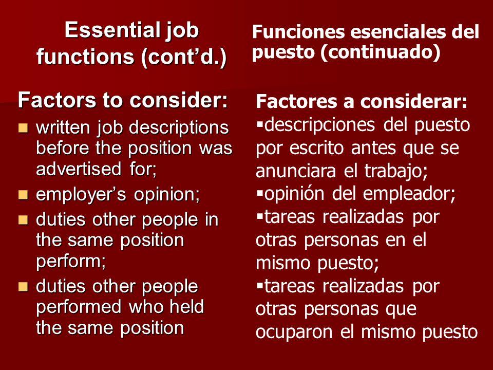 Essential job functions (contd.) Factors to consider: written job descriptions before the position was advertised for; written job descriptions before