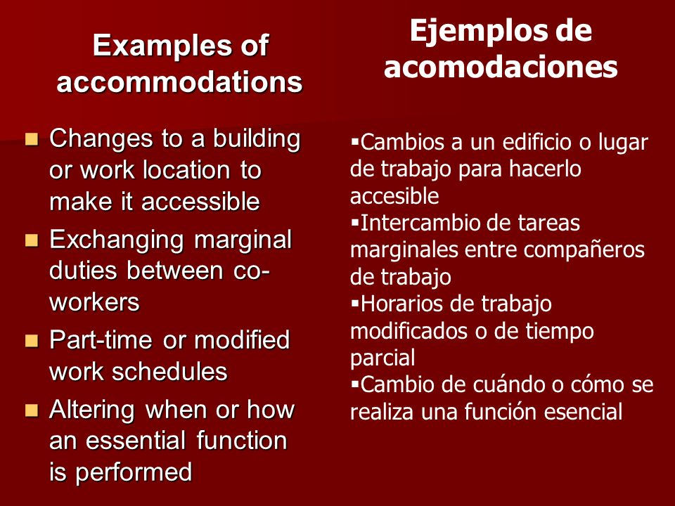 Examples of accommodations Changes to a building or work location to make it accessible Changes to a building or work location to make it accessible E
