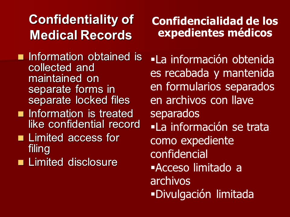 Confidentiality of Medical Records Information obtained is collected and maintained on separate forms in separate locked files Information obtained is