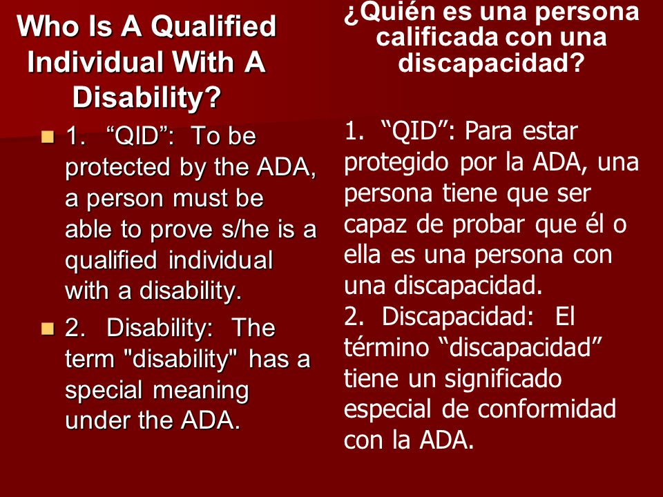 Who Is A Qualified Individual With A Disability? 1.QID: To be protected by the ADA, a person must be able to prove s/he is a qualified individual with