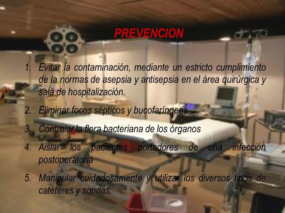 PREVENCION 1.Evitar la contaminación, mediante un estricto cumplimiento de la normas de asepsia y antisepsia en el área quirúrgica y sala de hospitali
