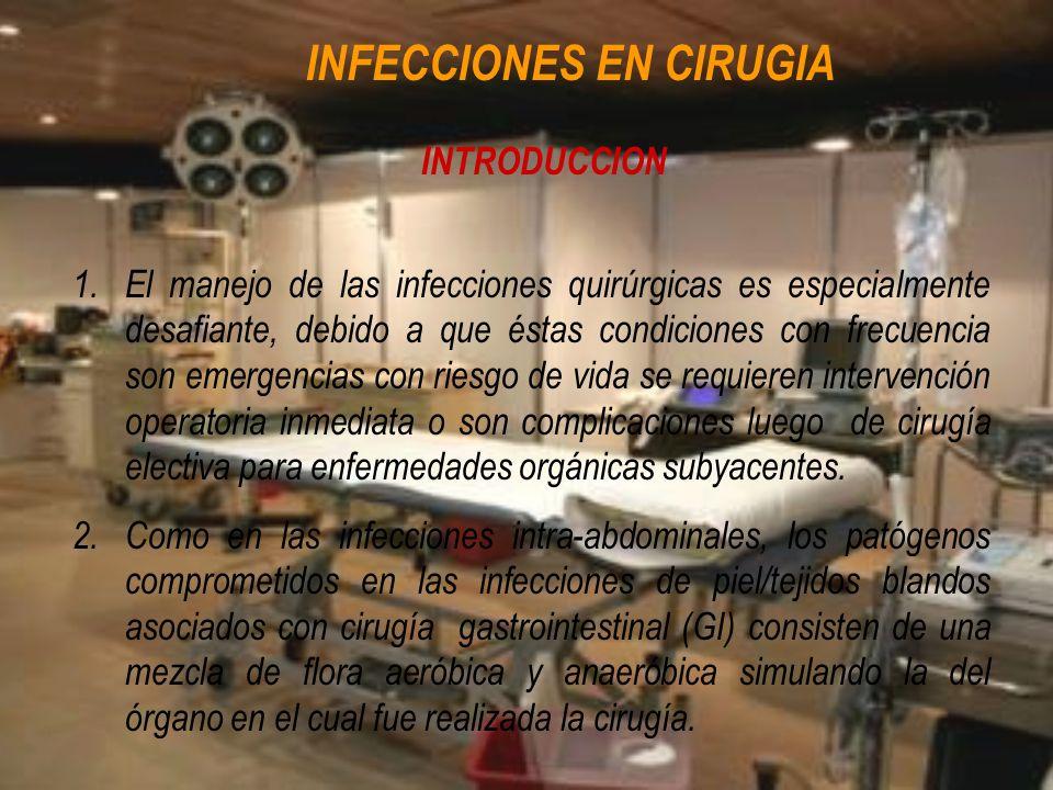 INFECCIONES EN CIRUGIA INTRODUCCION 1.El manejo de las infecciones quirúrgicas es especialmente desafiante, debido a que éstas condiciones con frecuen