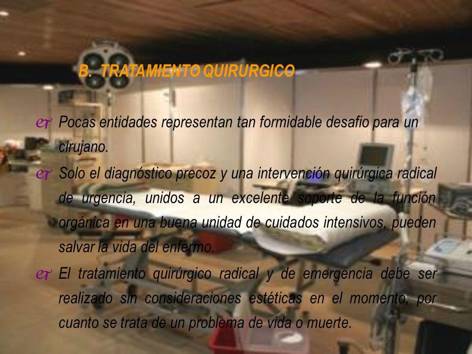 B. TRATAMIENTO QUIRURGICO j Pocas entidades representan tan formidable desafio para un cirujano. j Solo el diagnóstico precoz y una intervención quirú