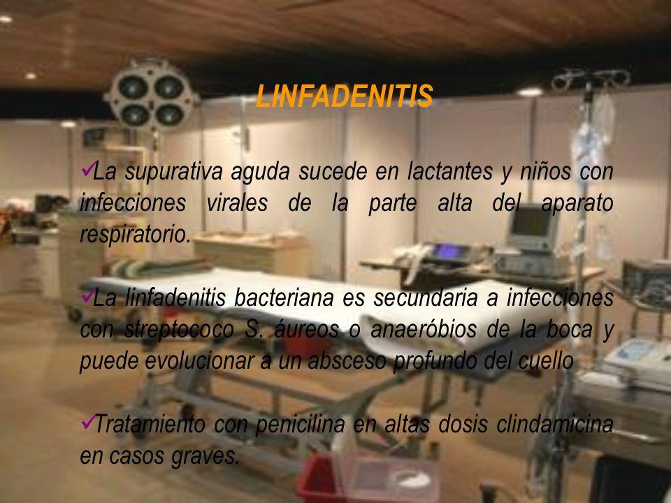 LINFADENITIS La supurativa aguda sucede en lactantes y niños con infecciones virales de la parte alta del aparato respiratorio. La linfadenitis bacter