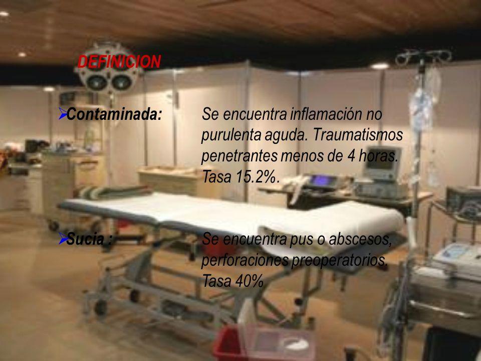 DEFINICION Contaminada: Se encuentra inflamación no purulenta aguda. Traumatismos penetrantes menos de 4 horas. Tasa 15.2%. Sucia : Se encuentra pus o