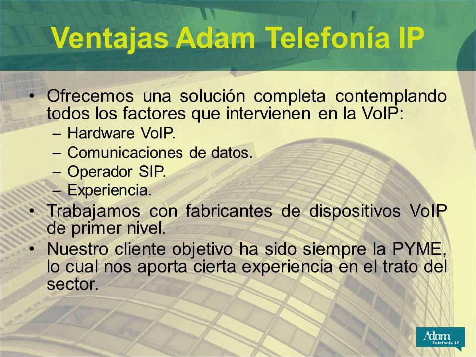 Ventajas Adam Telefonía IP Ofrecemos una solución completa contemplando todos los factores que intervienen en la VoIP: –Hardware VoIP. –Comunicaciones