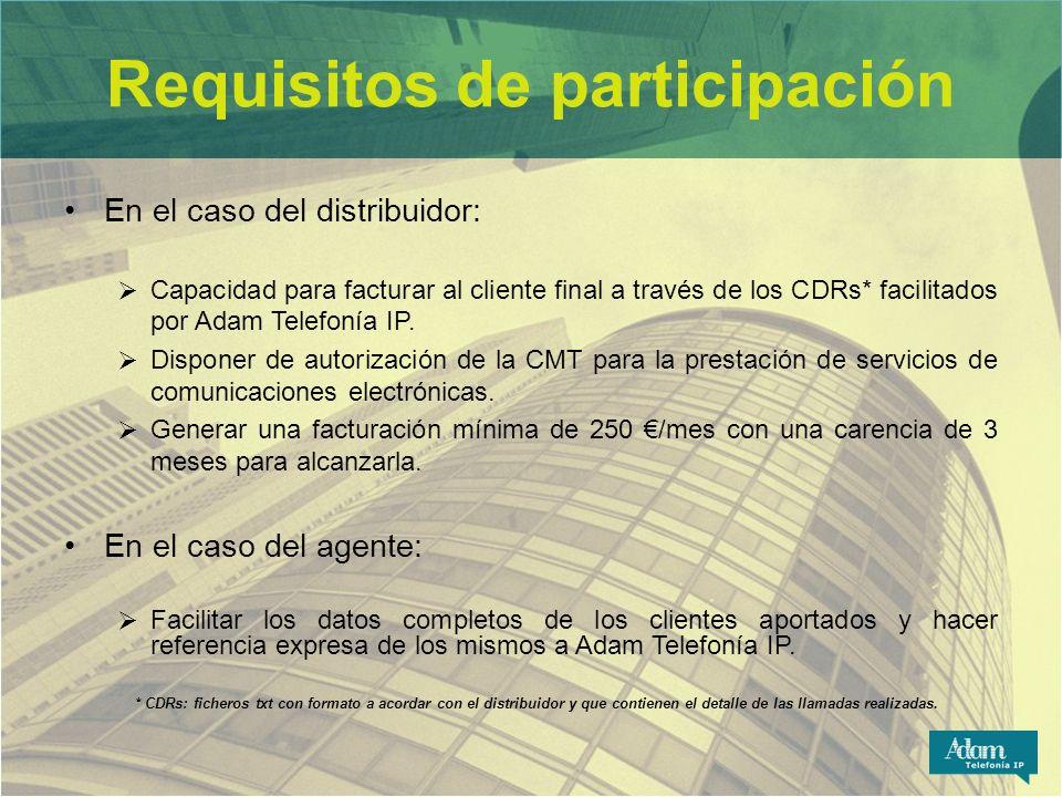 Requisitos de participación En el caso del distribuidor: Capacidad para facturar al cliente final a través de los CDRs* facilitados por Adam Telefonía