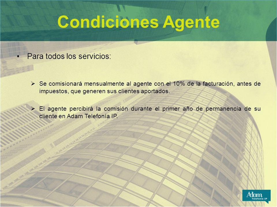Condiciones Agente Para todos los servicios: Se comisionará mensualmente al agente con el 10% de la facturación, antes de impuestos, que generen sus c