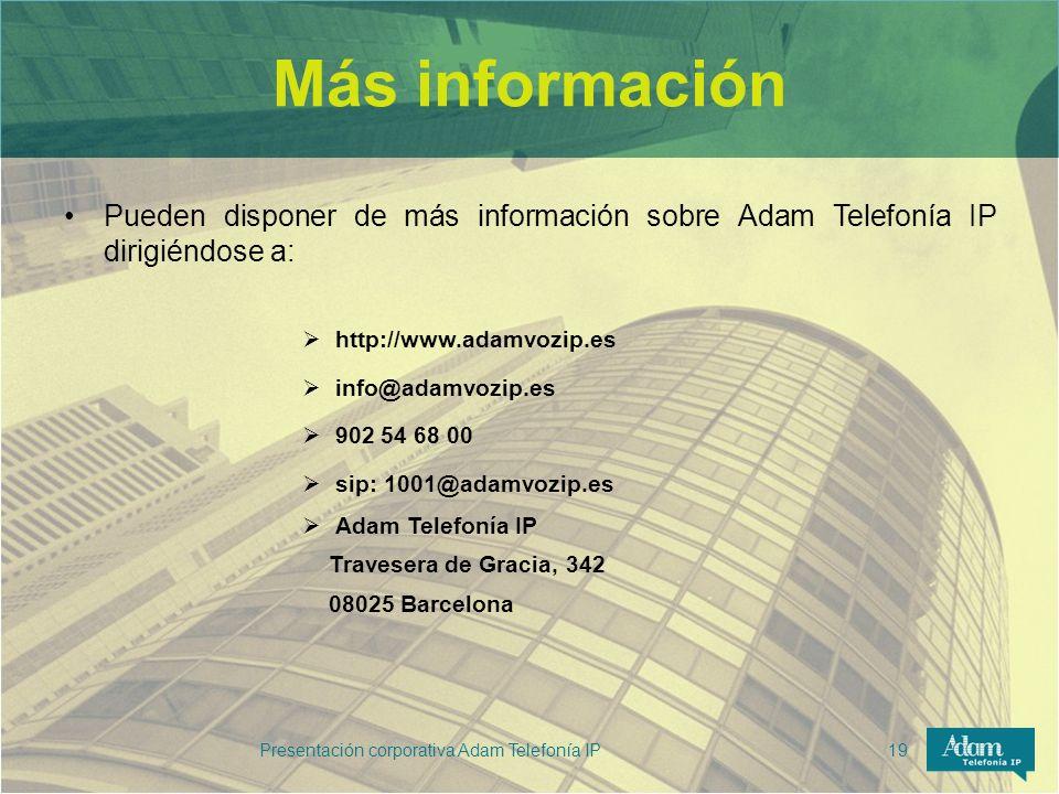 Más información Pueden disponer de más información sobre Adam Telefonía IP dirigiéndose a: http://www.adamvozip.es info@adamvozip.es 902 54 68 00 sip: