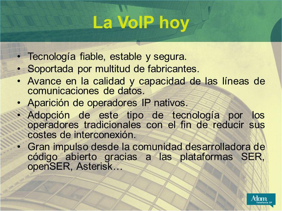 La VoIP hoy Tecnología fiable, estable y segura. Soportada por multitud de fabricantes. Avance en la calidad y capacidad de las líneas de comunicacion