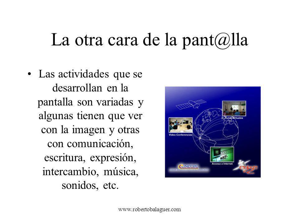 www.robertobalaguer.com La otra cara de la pant@lla Las actividades que se desarrollan en la pantalla son variadas y algunas tienen que ver con la ima