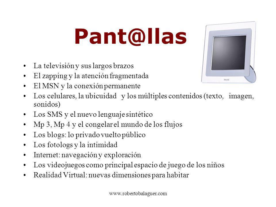 Pant@llas La televisión y sus largos brazos El zapping y la atención fragmentada El MSN y la conexión permanente Los celulares, la ubicuidad y los múl