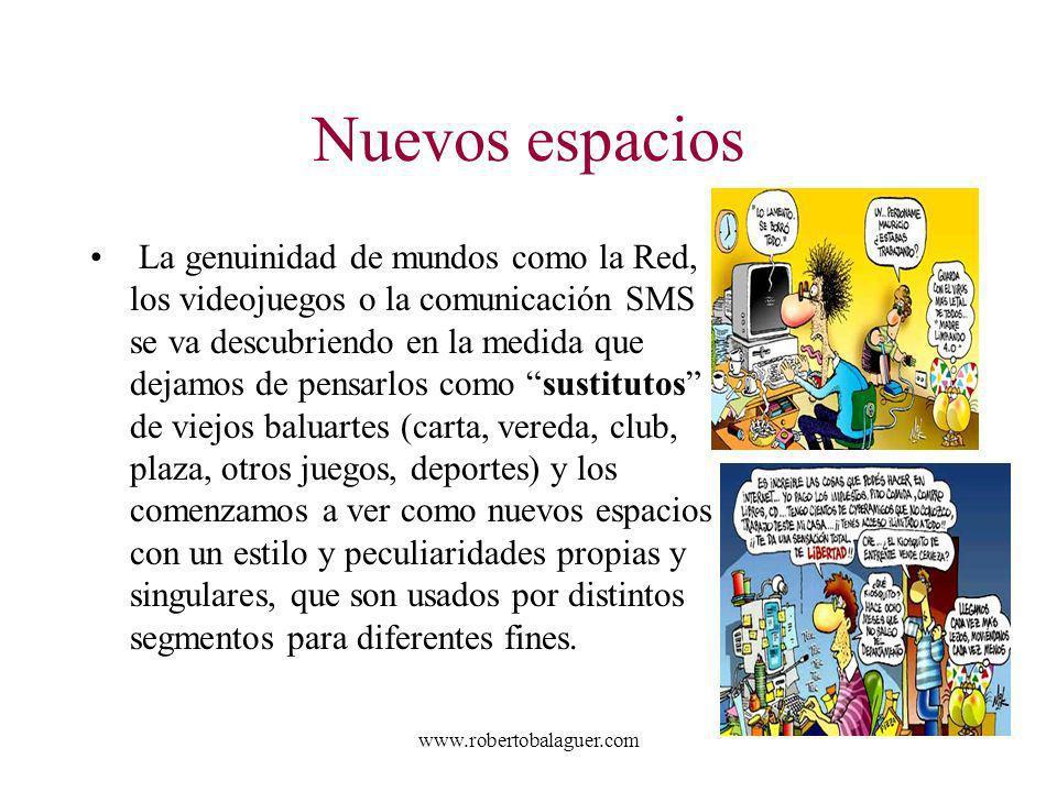 www.robertobalaguer.com Nuevos espacios La genuinidad de mundos como la Red, los videojuegos o la comunicación SMS se va descubriendo en la medida que