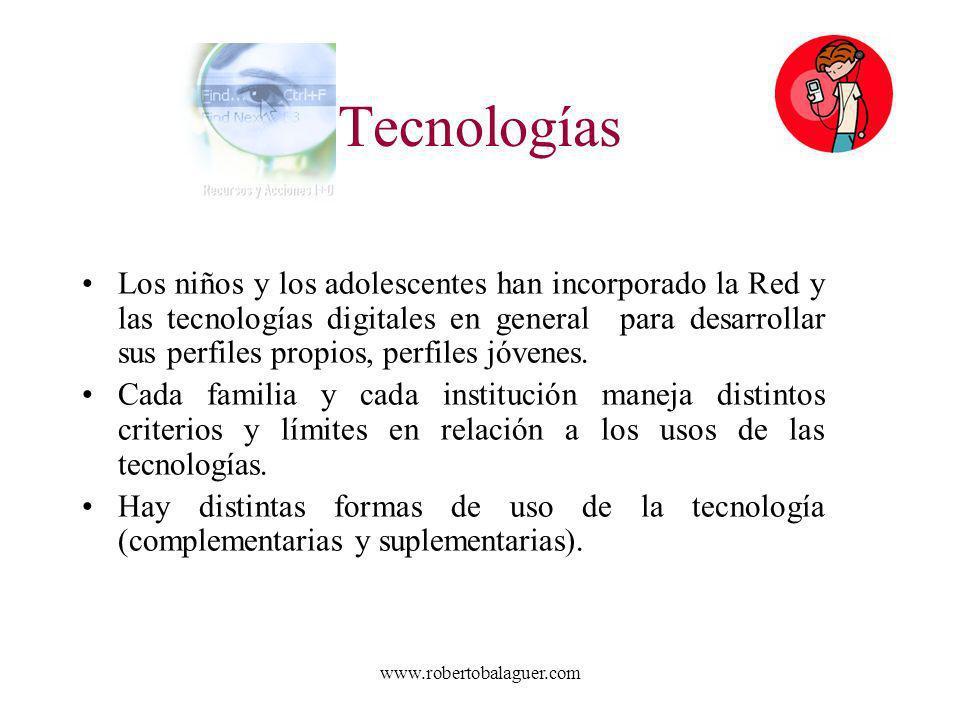 www.robertobalaguer.com Tecnologías Los niños y los adolescentes han incorporado la Red y las tecnologías digitales en general para desarrollar sus pe