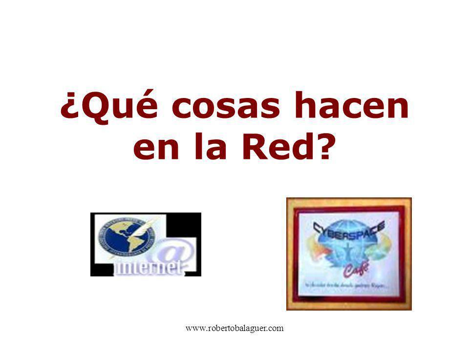 www.robertobalaguer.com ¿Qué cosas hacen en la Red?