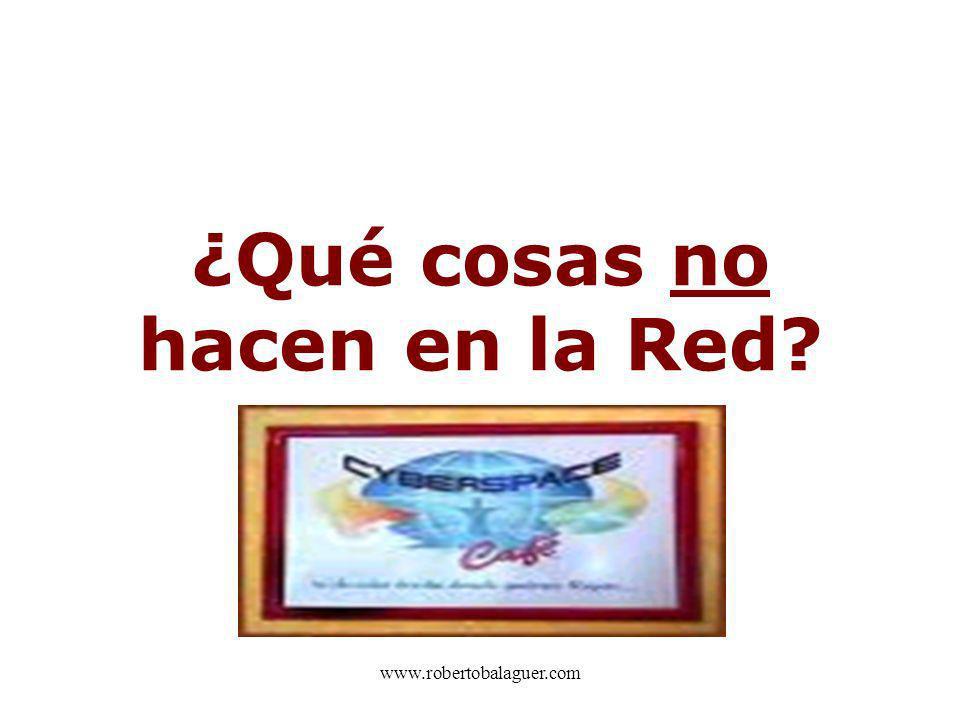www.robertobalaguer.com ¿Qué cosas no hacen en la Red?