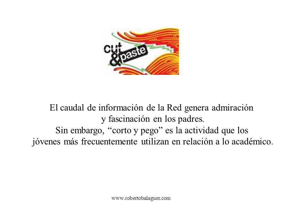 www.robertobalaguer.com El caudal de información de la Red genera admiración y fascinación en los padres. Sin embargo, corto y pego es la actividad qu