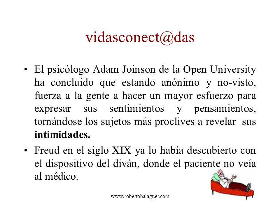 www.robertobalaguer.com vidasconect@das El psicólogo Adam Joinson de la Open University ha concluido que estando anónimo y no-visto, fuerza a la gente