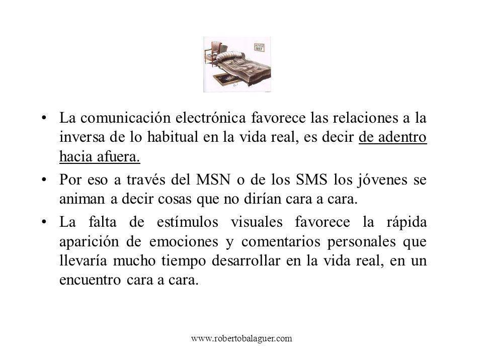 www.robertobalaguer.com La comunicación electrónica favorece las relaciones a la inversa de lo habitual en la vida real, es decir de adentro hacia afu