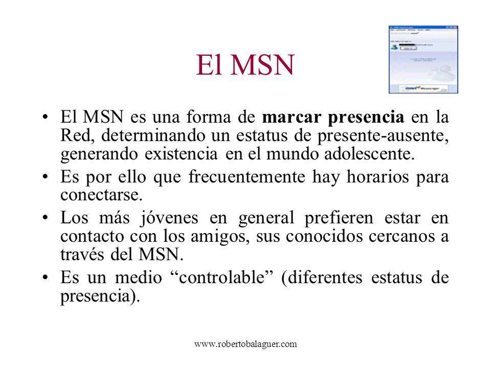 www.robertobalaguer.com El MSN El MSN es una forma de marcar presencia en la Red, determinando un estatus de presente-ausente, generando existencia en