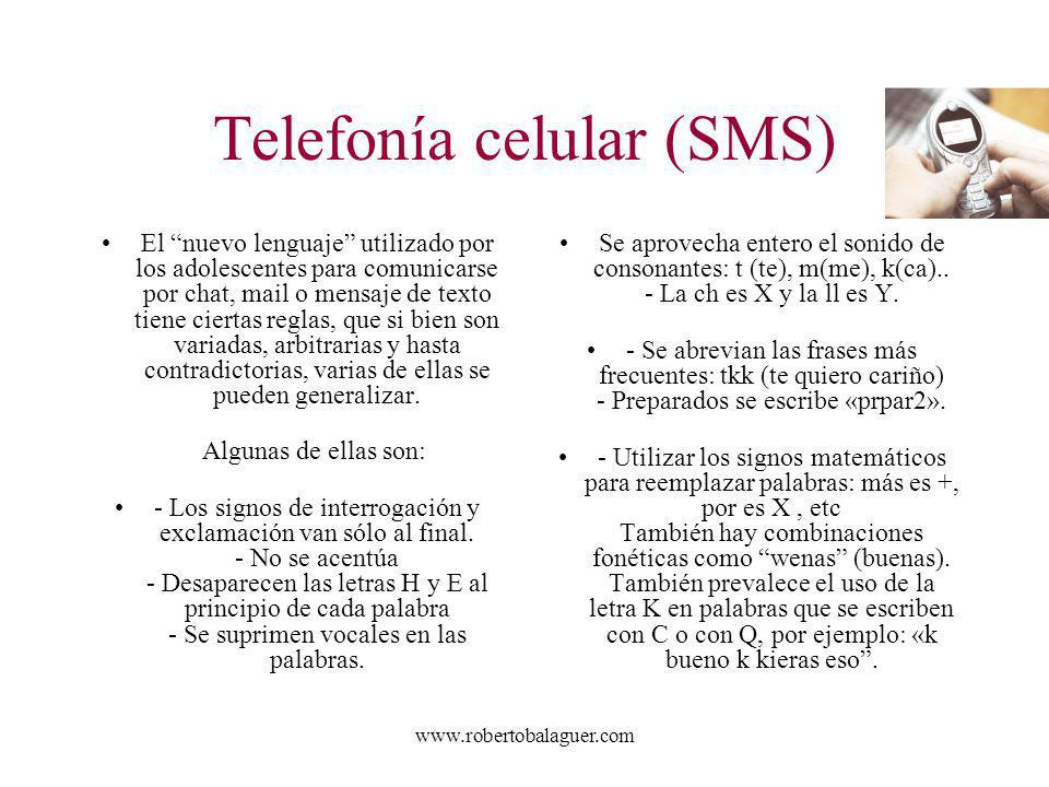 www.robertobalaguer.com Telefonía celular (SMS) El nuevo lenguaje utilizado por los adolescentes para comunicarse por chat, mail o mensaje de texto ti