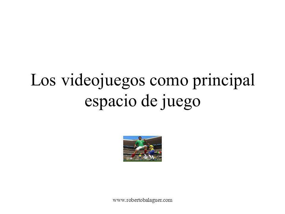 www.robertobalaguer.com Los videojuegos como principal espacio de juego