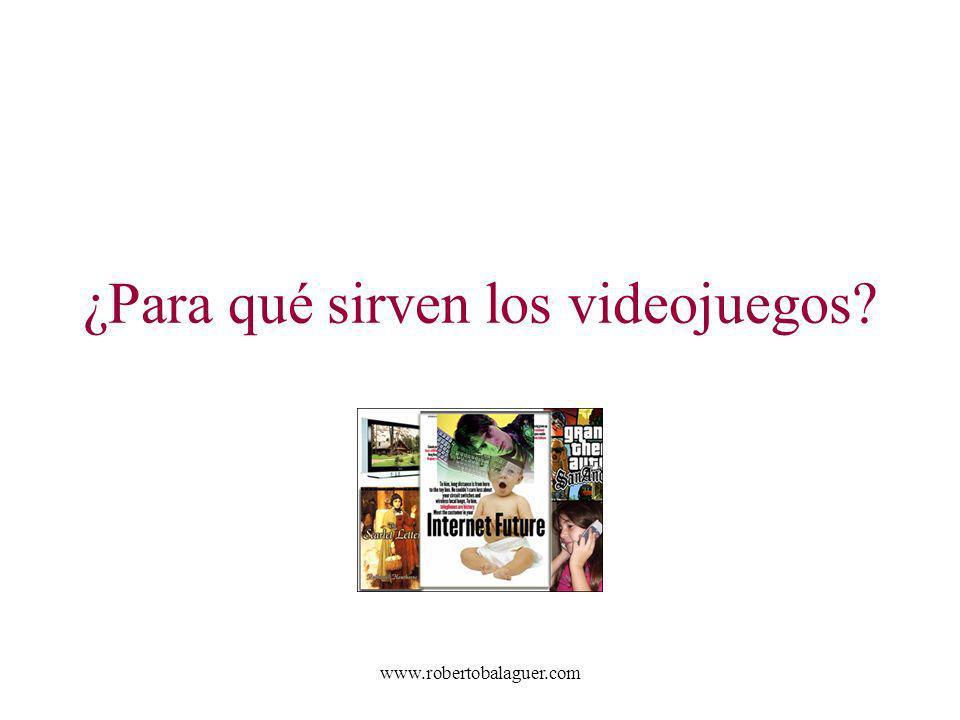 www.robertobalaguer.com ¿Para qué sirven los videojuegos?